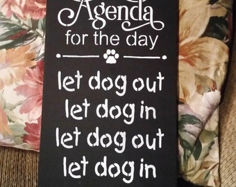 Wood Sign, agenda for the day let dog out let dog in, annoying dog sign, funny sign barking loud gift for her him dog owner funny