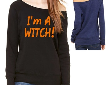 I'm A Witch Halloween Sweatshirt. Ladies Adult Witch Costume.  Halloween oversized slouchy shirts , sweatshirt, off the shoulder, wide neck.