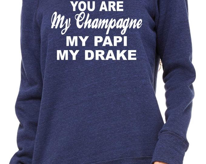You are my champagne my papi my drake Sweatshirt . slouchy oversized sweatshirt , womens urban clothing , hip hop sweat shirts