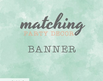 Matching Banner / To Match Our Invitation Design / Party Printables
