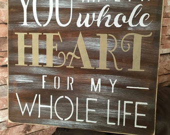 You Have My Whole Heart For My Whole Life Wedding Rustic Love Wood Sign Large 16x16