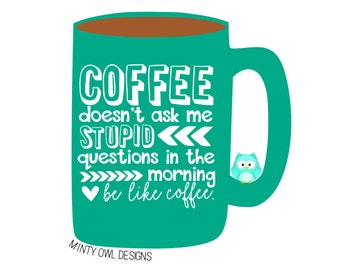 Cricut SVG - Coffee Doesn't Ask Me Stupid Questions SVG - Coffee Cut File - Coffee Lover - Coffee Obsessed - Silhouette - Cut Files