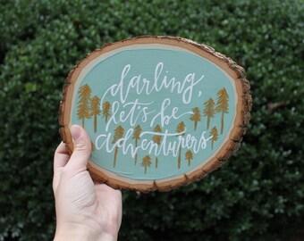 Darling Let's be Adventurers wood slice art