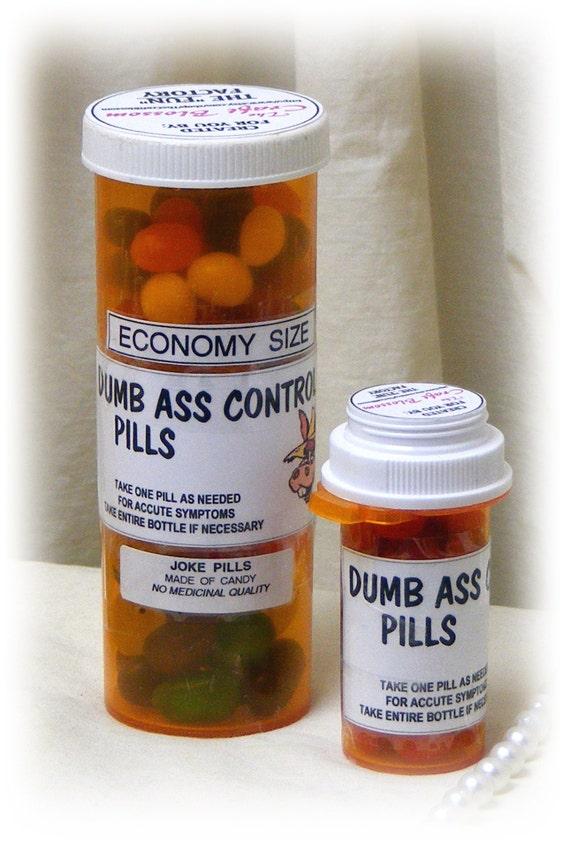 "Funny ""DUMB ASS CONTROL"" Pills . . Gag Gifts Pills"
