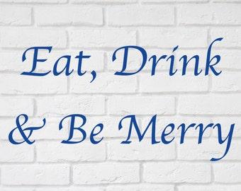 Eat Drink Be Merry Vinyl Wall decal sticker  wall art indoor outdoor glass sticker