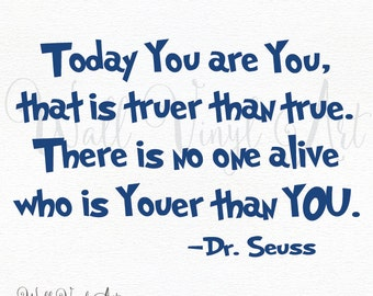 Today you are you that is truer than true. There is no one alive who is youer than You.... Vinyl Decal- Wall Art,WallVinylArt