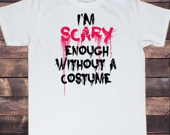 Men's White Halloween 'Scary Enough Without A Costume' Funny T-Shirt TS260