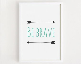 Be brave Printable wall decor poster baby  kids room art Nursery Deco print Digital file INSTANT DOWNLOAD A4 / 8x10 / 11x14 inch
