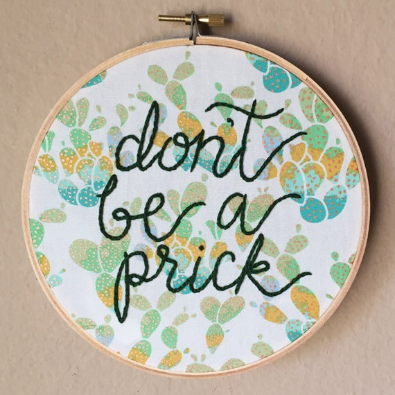 Don t be a prick quote hand embroidery hoop art by