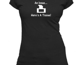 Got An Issue? Ladies fitted t-shirt.