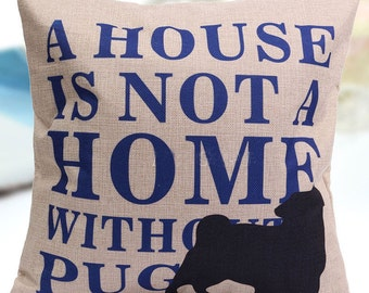 PUG Pillow , Hug Pug / Not a home without a Pug  Decorative Pillow (with or without pillow form/insert) FREE SHIPPING