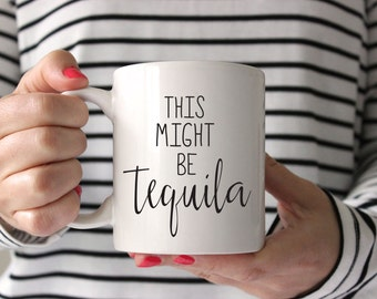 Coffee Mug, Tequila Lover Mug, This Might Be Tequila Mug, Ceramic Mug, Quote Mug