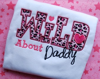 Wild About Daddy Shirt, boys Father's Day shirt, Girls Valentines Shirt, Boys Valentines Shirt, Valentine Onesie, Gift for Daddy's Girl