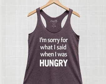 I'm sorry for what I said when I was hungry Tank Top Workout Gym Eco-Friendly Ink Women Graphic Tee
