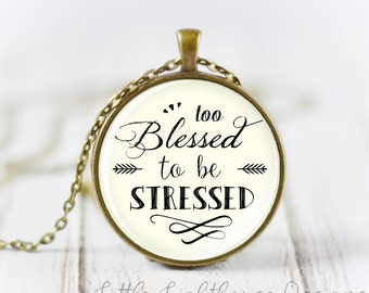 Large Too Blessed To Be Stressed Pendant Quote Pendant Christian Necklace Inspirational Gift Christmas Gift Quote Necklace