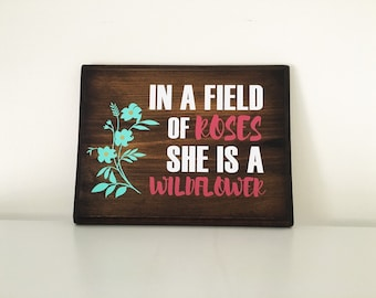 In a Field of Roses She is a Wildflower wood sign | Girls room sign | Nursery sign | Wildflowers | Teen girl room sign
