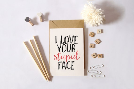 Real Life Valentine's Day Cards - INSTANT DOWNLOAD - Funny Anniversary Card, Printable Sarcastic, Anti-Valentine, I Love Your Stupid Face