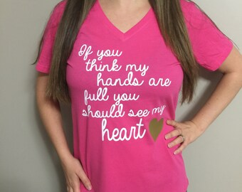 If You Think My Hands Are Full You Should See My Heart Womens Shirt