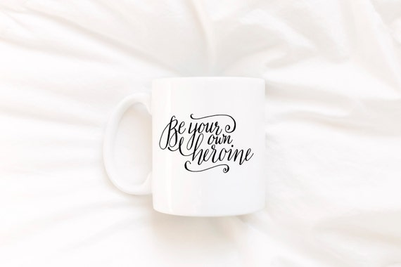 Be Your Own Heroine | Inspirational Message Mugs | 11 oz.