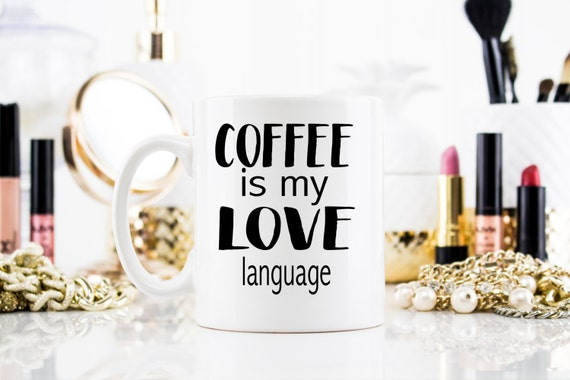 Coffee is my Love Language | Inspirational Gift | Message Mugs | 11 oz.