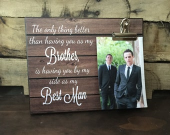 Best Man Gift, Wedding Thank You, The Only Thing Better Than Having You As My Brother is Having You as My Best Man