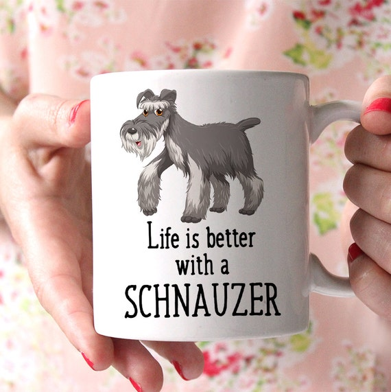 Coffee Mug Schnauzer Dog Coffee Mug - Life is Better With a Schnauzer Cup