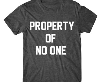 Property Of No One, Womens Tee, Womens Graphic Tshirt, Womens Graphic Tees, funny shirts, funny tshirts