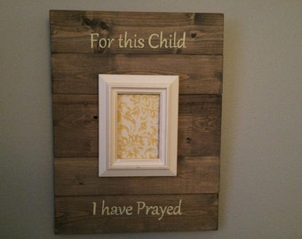 For this Child I have Prayed Wooden Sign