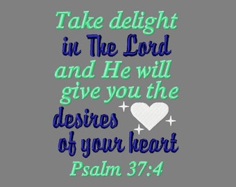 Buy 3 get 1 free! Take delight in The Lord and He will give you the desires of your heart, Psalm 37:4 embroidery design