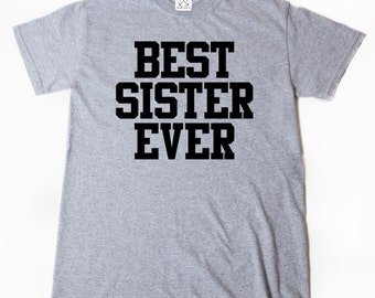 Best Sister Ever T-shirt Funny Sis Sister Tee Shirt