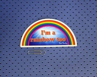 I'm a Rainbow Too Bumper Sticker