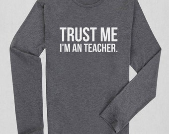 Trust me i'm a teacher funny Long Sleeve T-Shirt