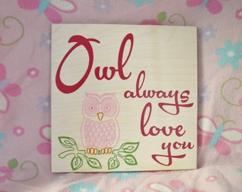 Owl Always Love You Baby's Room Art, Nursery Decor Painting. Solid Wood, Hand Painted 1-sided sign - Custom made - Choices Available!