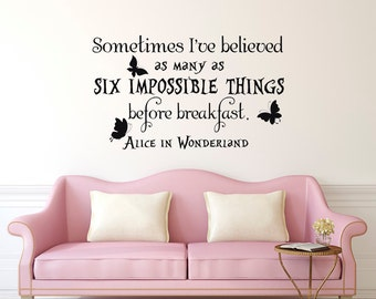 Alice In Wonderland Quotes- Sometimes I've Believed As Many As Six Impossible Things Before Breakfast- Alice In Wonderland Wall Decals 082