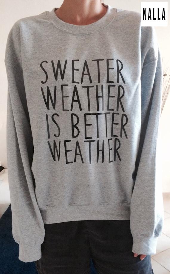 sweater weather is better weather sweatshirt grey crewneck for