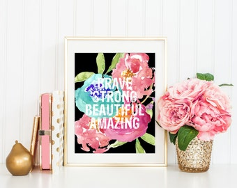 Printable Quote Art Print, Brave Strong Beautiful Amazing Inspirational Quote, Gift For, Girls Room Decor, Office Decor, Nursery Art, 8x10,