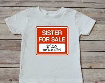 sister for sale - funny toddler shirt - funny baby shirt - funny shirt - baby shower gift - unique gift - personalized shirt - custom shirt