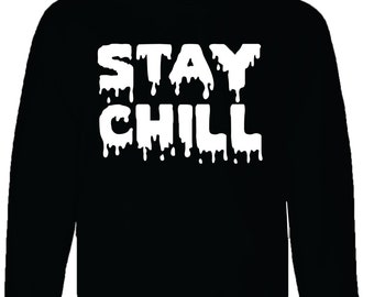 stay chill hoodie dripping font ,chill life ,chill hoodie dripping life