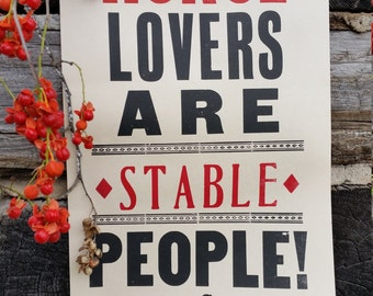 Horse Lovers are Stable People!  - Letterpress poster