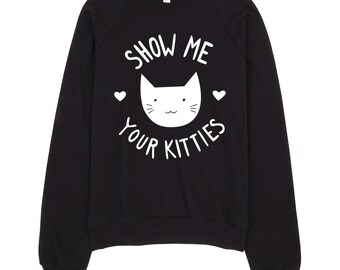 Show me your Kitties sweater, jumper, sweatshirt cat sweater, tumblr sweater