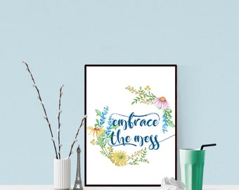 embrace the mess, Printable Art Inspirational Quote, Inspirational Quote, Empowering quote, Printable wall art, diy gift