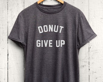 Donut Give Up Tshirt - Fit Foodie Tshirt, Womens Foodie Shirt, Foodie Fitness Shirts. Foodie Quote Shirts, Foodie Gift