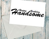 Happy Birthday Handsome, Husband Birthday Card, Boyfriend Birthday Card, Fiancée Birthday Card, Dad Birthday Card, Babe Birthday Card