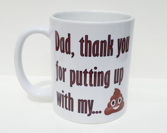 Personalised Mug - 'Dad, thank you for putting up with my SHIT' design (Personalised on back of mug) - FATHERS DAY mug