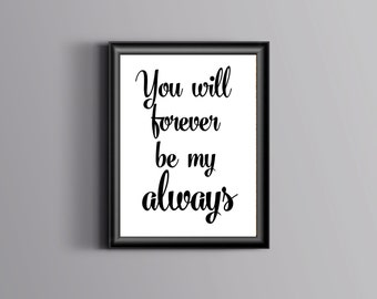 Gift-for-her, Gift for mom, Inspirational Print, Typography Poster, Best Friend Gift, You will forever be my always, print, printable, gift