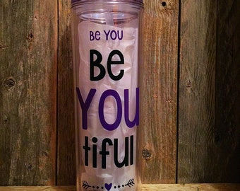 Be YOU--Be beautiful--Skinny Acrylic Tumbler 16 oz