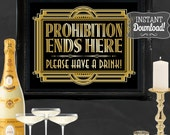 Prohibition Ends Here Gatsby Party Poster - INSTANT DOWNLOAD - Printable Party Wedding & Birthday Art Deco 1920s Bar Have a Drink Sign