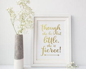 Though She Be But Little She Is Fierce Print, Nursery art ideas, Wall art quotes (Gold printed digitally) Fast shipping to USA & UK