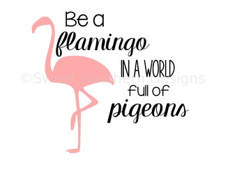 Be a flamingo in a world full of pigeons SVG instant download design for cricut or silhouette