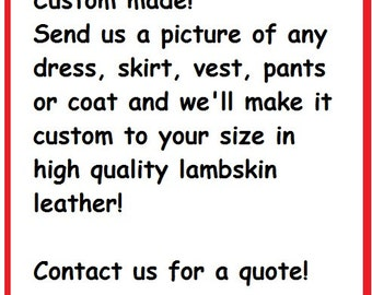 Custom dresses, skirts, pants, vests or coats in high quality lambskin leather